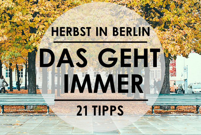 21 ziemlich gute tipps f r den herbst in berlin mit. Black Bedroom Furniture Sets. Home Design Ideas