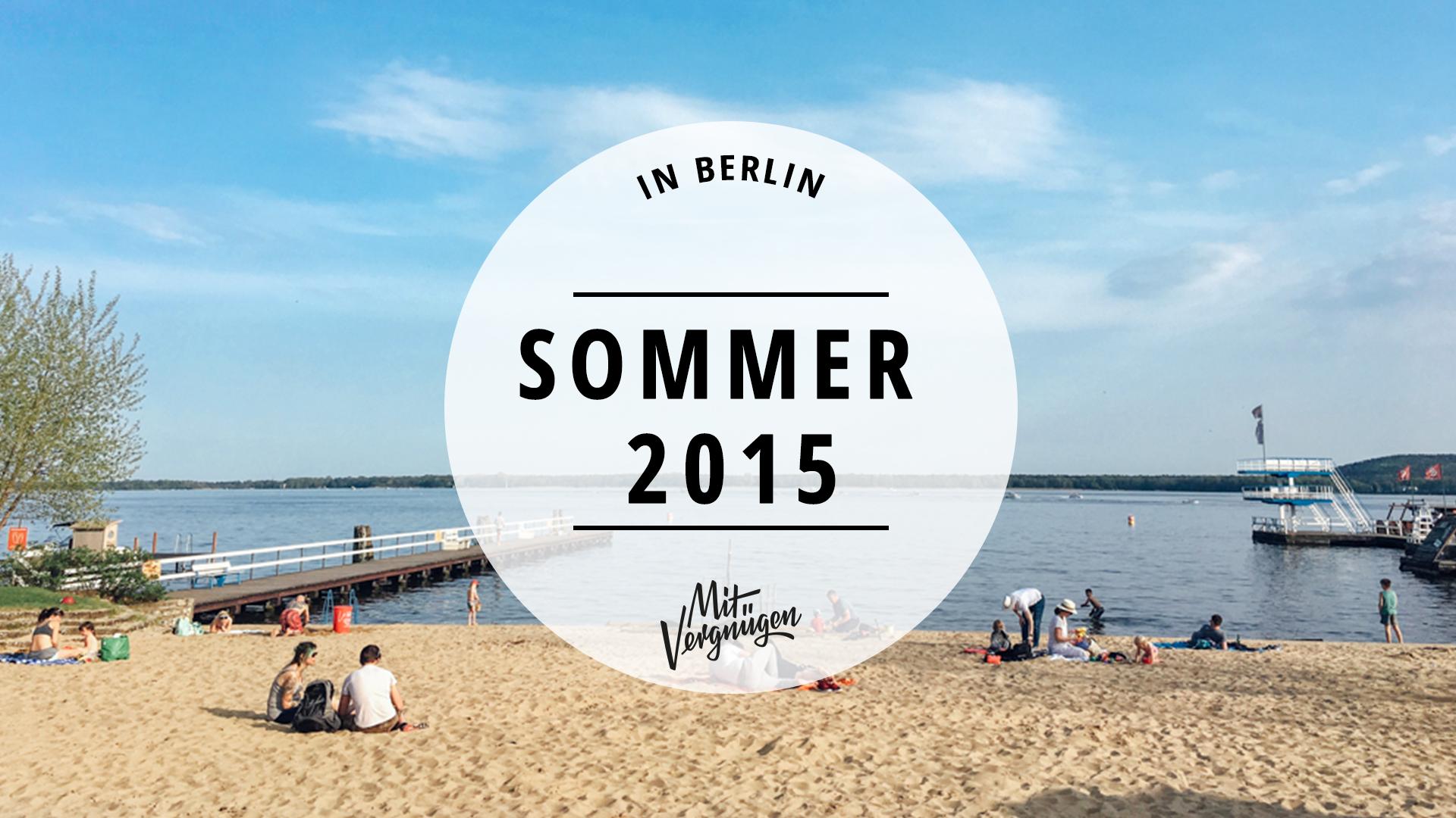 21 ziemlich gute Tipps für den Sommer in Berlin 2015