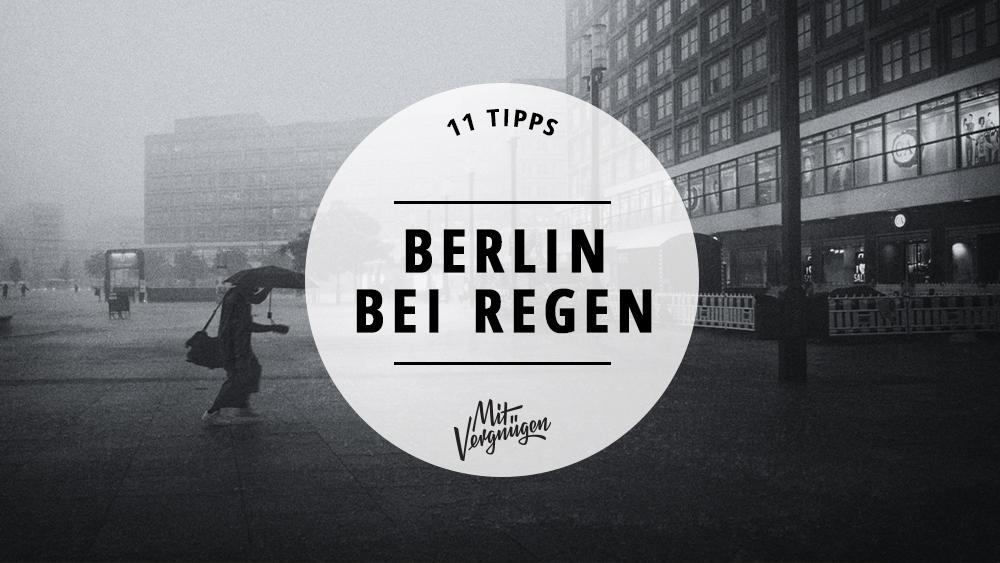 11 sch ne sachen die ihr bei regen in berlin machen k nnt mit vergn gen berlin. Black Bedroom Furniture Sets. Home Design Ideas