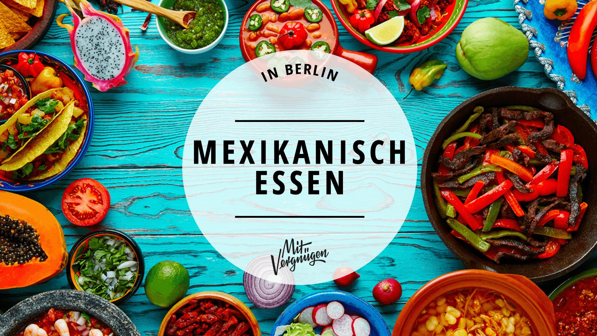 10 Orte mit mexikanischem Essen in Berlin, die ihr probieren müsst