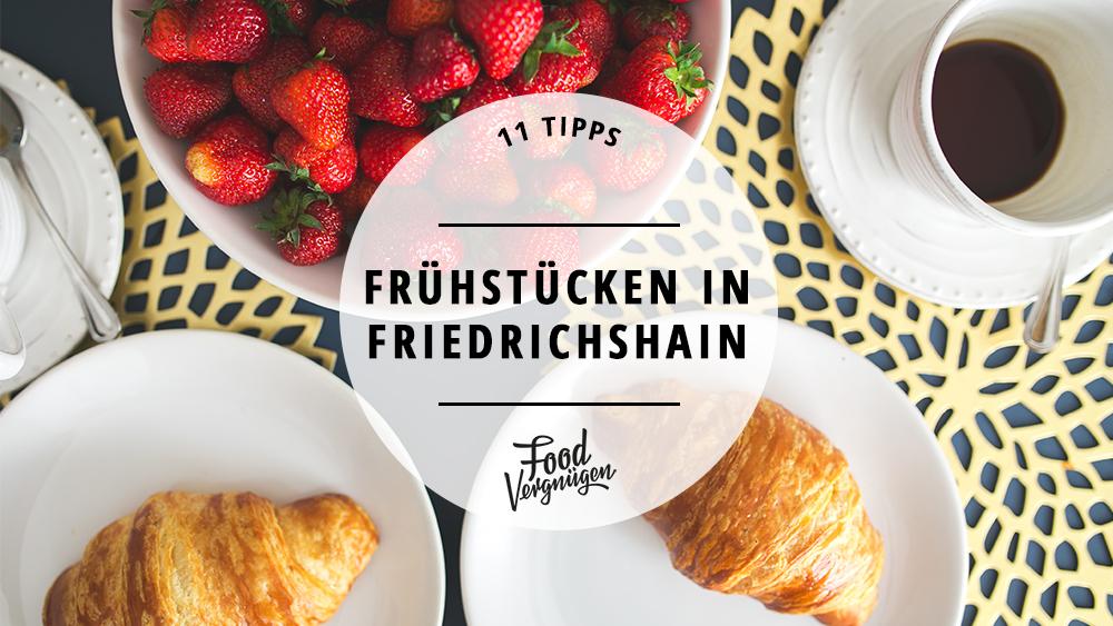 11 Orte zum Frühstücken in Friedrichshain