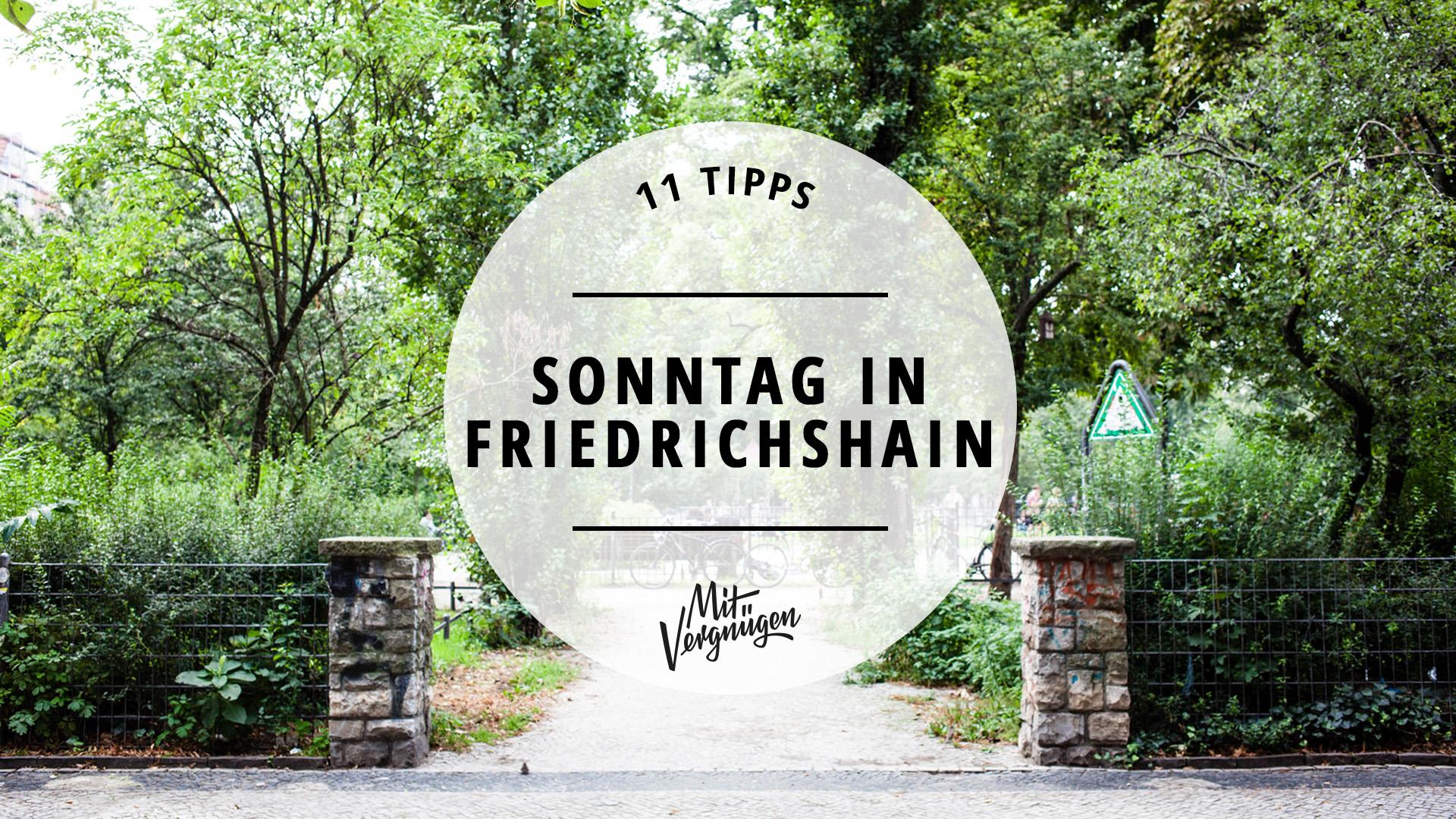 11 tipps f r einen tollen sonntag in friedrichshain mit vergn gen berlin. Black Bedroom Furniture Sets. Home Design Ideas