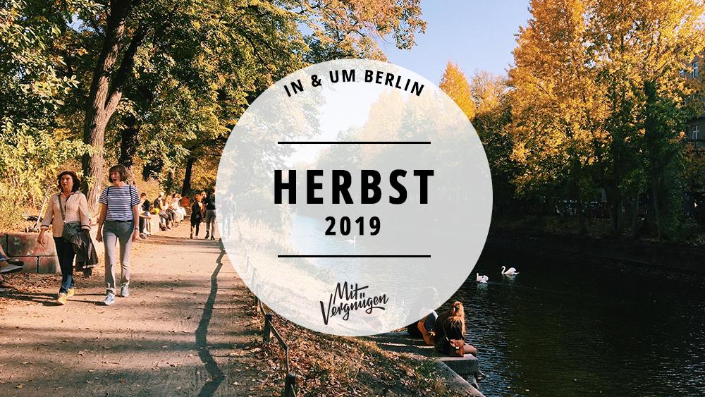 21 ziemlich gute Tipps für den Herbst in Berlin 2019