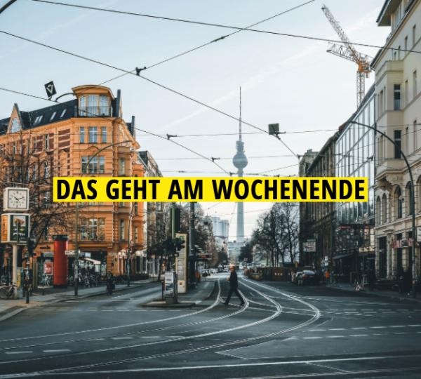 Das geht am Wochenende in Berlin, Wochenende, Tipps für dieses Wochenende in Berlin