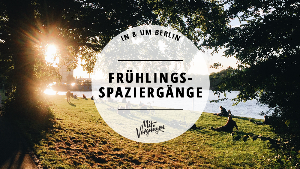 Frühlingsspaziergänge in und um Berlin