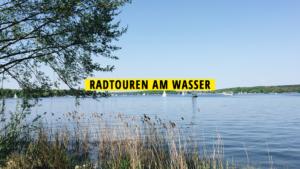 Radtouren am Wasser in Berlin und Brandenburg
