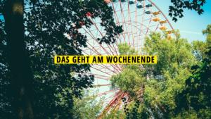 Das geht am Wochenende, Wochenende, Berlin, Tipps, Events
