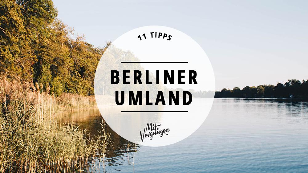 11 Ausflüge, bei denen du deinem Besuch das Berliner Umland zeigen kannst