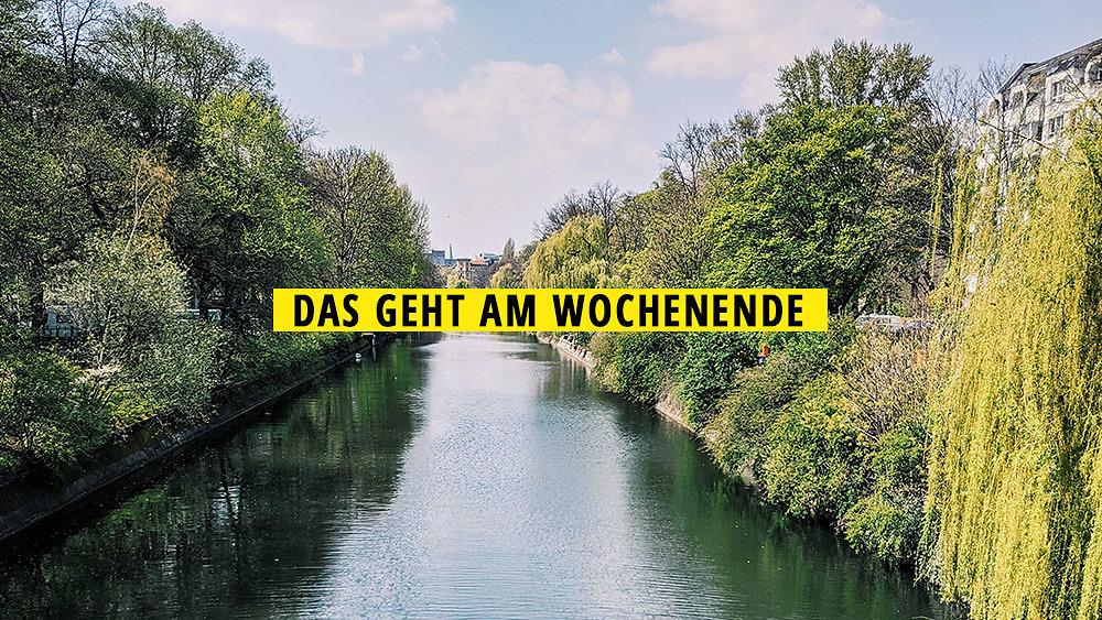 Berlin am Landwehrkanal, Wochenende, Das geht am Wochenende