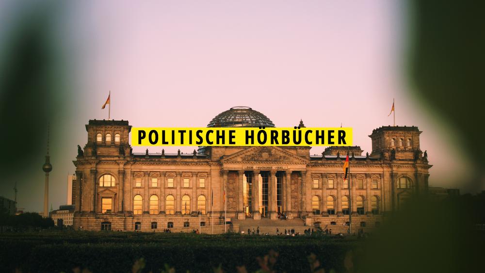 11 politische Hörbücher, die euch auf die Bundestagswahl 2021 vorbereiten